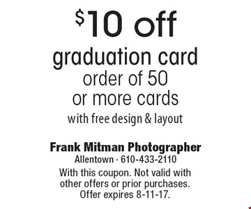 $10 off graduation card order of 50 or more cards with free design & layout. With this coupon. Not valid with other offers or prior purchases. Offer expires 8-11-17.