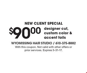 NEW CLIENT SPECIAL $90.00 designer cut, custom color & accent foils. With this coupon. Not valid with other offers or prior services. Expires 5-31-17.
