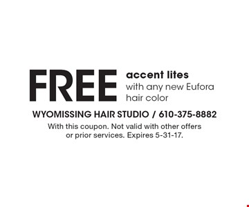 FREE accent lites with any new Eufora hair color. With this coupon. Not valid with other offers or prior services. Expires 5-31-17.