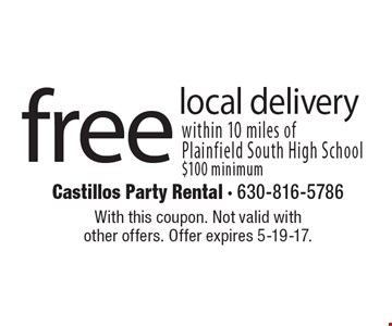 free local delivery within 10 miles of Plainfield South High School$100 minimum. With this coupon. Not valid with other offers. Offer expires 5-19-17.