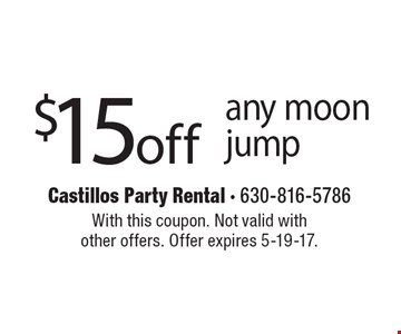 $15 off any moon jump. With this coupon. Not valid with other offers. Offer expires 5-19-17.