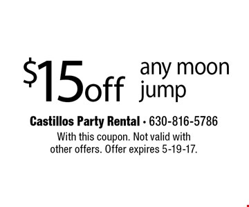 $15off any moon jump. With this coupon. Not valid with other offers. Offer expires 5-19-17.