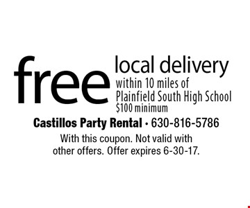 Free local delivery within 10 miles of Plainfield South High School. $100 minimum. With this coupon. Not valid with other offers. Offer expires 6-30-17.