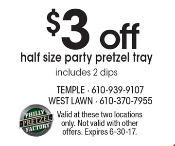 $3 off half size party pretzel tray includes 2 dips. Valid at these two locations only. Not valid with other offers. Expires 6-30-17.
