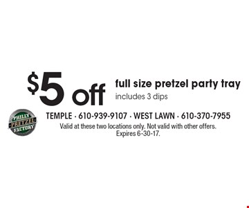 $5 off full size pretzel party tray includes 3 dips. Valid at these two locations only. Not valid with other offers. Expires 6-30-17.