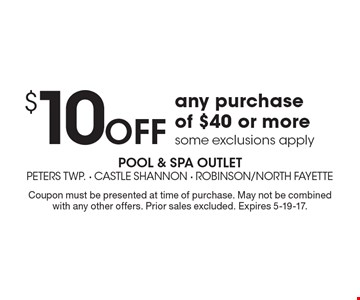 $10 off any purchase of $40 or more some exclusions apply. Coupon must be presented at time of purchase. May not be combined with any other offers. Prior sales excluded. Expires 5-19-17.