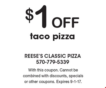 $1 Off taco pizza. With this coupon. Cannot be combined with discounts, specials or other coupons. Expires 9-1-17.
