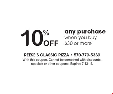 10% Off any purchase when you buy $30 or more. With this coupon. Cannot be combined with discounts, specials or other coupons. Expires 7-13-17.