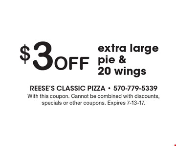 $3 Off extra large pie & 20 wings. With this coupon. Cannot be combined with discounts, specials or other coupons. Expires 7-13-17.