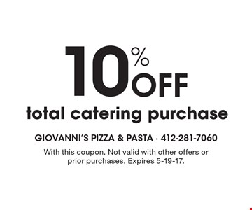10% Off total catering purchase. With this coupon. Not valid with other offers or prior purchases. Expires 5-19-17.