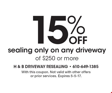 15% OFF sealing only on any driveway of $250 or more. With this coupon. Not valid with other offers or prior services. Expires 5-5-17.