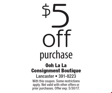 $5 off purchase. With this coupon. Some restrictions apply. Not valid with other offers or prior purchases. Offer exp. 5/30/17.