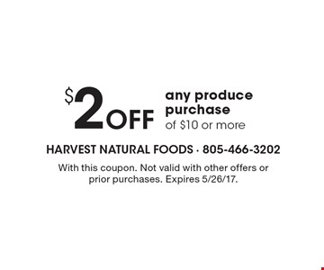 $2 Off any produce purchase of $10 or more. With this coupon. Not valid with other offers or prior purchases. Expires 5/26/17.