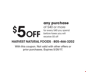 $5 Off any purchase of $40 or more for every $40 you spend before taxes you will receive $5 off. With this coupon. Not valid with other offers or prior purchases. Expires 5/26/17.