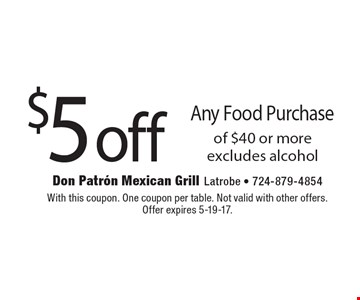 $5 off Any Food Purchase of $40 or more excludes alcohol. With this coupon. One coupon per table. Not valid with other offers. Offer expires 5-19-17.