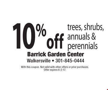 10%off trees, shrubs, annuals & perennials. With this coupon. Not valid with other offers or prior purchases.Offer expires 6-2-17.