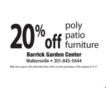 20%off poly patio furniture. With this coupon. Not valid with other offers or prior purchases. Offer expires 6-2-17.