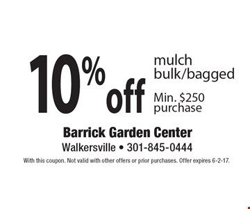 10%off mulch bulk/bagged Min. $250 purchase. With this coupon. Not valid with other offers or prior purchases. Offer expires 6-2-17.