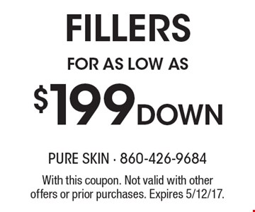 FILLERS FOR AS LOW AS $199 DOWN. With this coupon. Not valid with other offers or prior purchases. Expires 5/12/17.