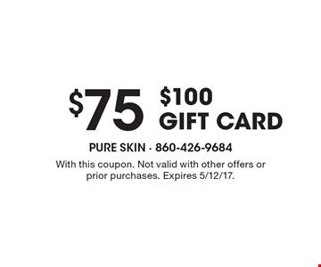 $75 for a $100 GIFT CARD. With this coupon. Not valid with other offers or prior purchases. Expires 5/12/17.