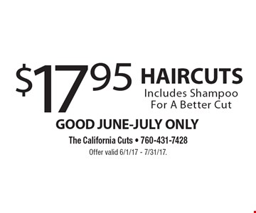 GOOD JUNE-JULY ONLY $17.95 HAIRCUTS Includes Shampoo For A Better Cut. Offer valid 6/1/17 - 7/31/17.