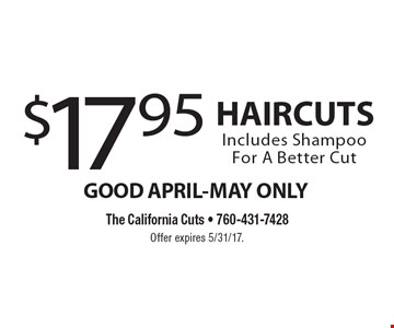 GOOD APRIL-MAY ONLY $17.95 HAIRCUTS Includes Shampoo For A Better Cut. Offer expires 5/31/17.