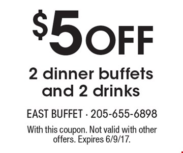 $5 off 2 dinner buffets and 2 drinks. With this coupon. Not valid with other offers. Expires 6/9/17.