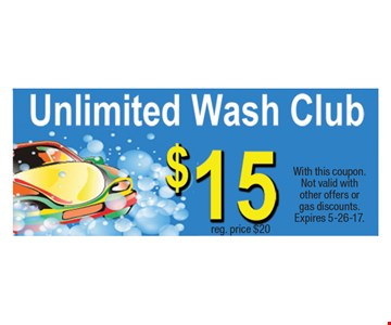 $15 Unlimited Wash Club, reg. price $20. With this coupon. Not valid with other offers or gas discounts. Expires 5-26-17.