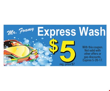 $7 Mr. Foamy Express Wash, $5 reg. price. With this coupon. Not valid with other offers or gas discounts. Expires 5-26-17.