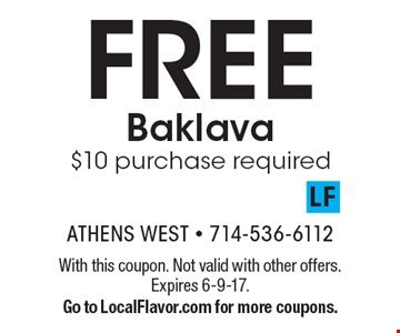 FREE Baklava $10 purchase required. With this coupon. Not valid with other offers. Expires 6-9-17.Go to LocalFlavor.com for more coupons.