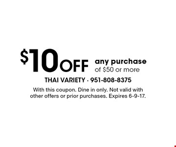 $10 OFF any purchase of $50 or more. With this coupon. Dine in only. Not valid with other offers or prior purchases. Expires 6-9-17.