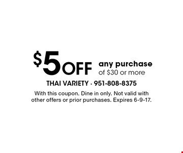 $5 OFF any purchase of $30 or more. With this coupon. Dine in only. Not valid with other offers or prior purchases. Expires 6-9-17.