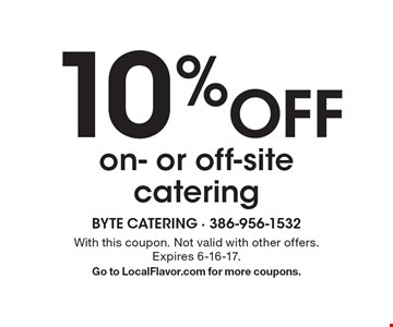 10% Off on- or off-site catering. With this coupon. Not valid with other offers. Expires 6-16-17.Go to LocalFlavor.com for more coupons.
