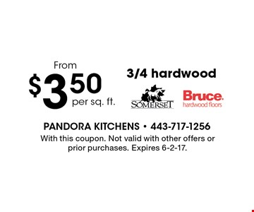 $3.50 3/4 hardwood. With this coupon. Not valid with other offers or prior purchases. Expires 6-2-17.