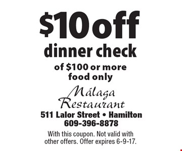 $10 off dinner check of $100 or more, food only. With this coupon. Not valid with other offers. Offer expires 6-9-17.