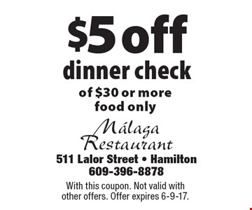 $5 off dinner check of $30 or more, food only. With this coupon. Not valid with other offers. Offer expires 6-9-17.