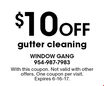 $10 Off gutter cleaning. With this coupon. Not valid with other offers. One coupon per visit.Expires 6-16-17.
