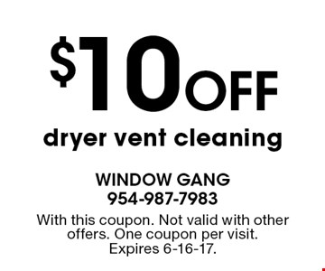$10 Off dryer vent cleaning. With this coupon. Not valid with other offers. One coupon per visit.Expires 6-16-17.