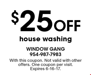$25 Off house washing. With this coupon. Not valid with other offers. One coupon per visit.Expires 6-16-17.