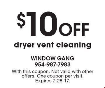 $10 Off dryer vent cleaning. With this coupon. Not valid with other offers. One coupon per visit. Expires 7-28-17.