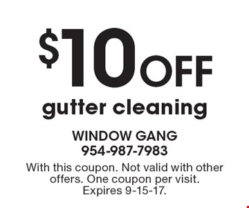 $10 Off gutter cleaning. With this coupon. Not valid with other offers. One coupon per visit. Expires 9-15-17.