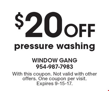 $20 Off pressure washing. With this coupon. Not valid with other offers. One coupon per visit. Expires 9-15-17.