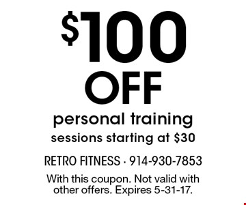 $100 OFF personal training sessions. Starting at $30. With this coupon. Not valid with other offers. Expires 5-31-17.