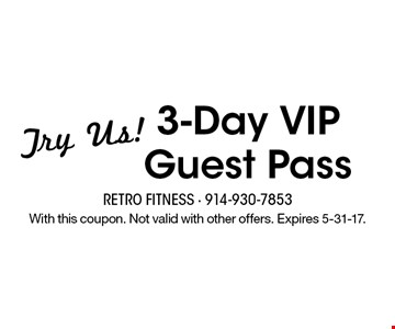 Try Us! 3-Day VIP Guest Pass. With this coupon. Not valid with other offers. Expires 5-31-17.
