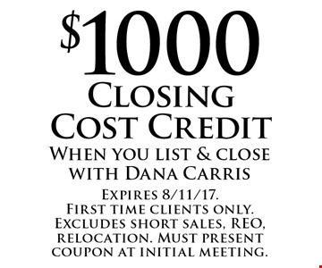 $1000 Closing Cost Credit. When you list & close with Dana Carris. Expires 8/11/17. First time clients only. Excludes short sales, REO, relocation. Must present coupon at initial meeting.