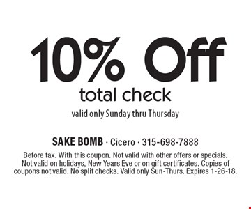 10% off total check valid only Sunday thru Thursday. Before tax. With this coupon. Not valid with other offers or specials. Not valid on holidays, New Years Eve or on gift certificates. Copies of coupons not valid. No split checks. Valid only Sun-Thurs. Expires 1-26-18.