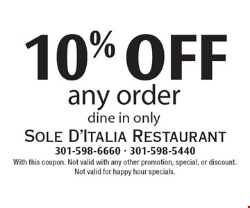 10% OFF any order dine in only. With this coupon. Not valid with any other promotion, special, or discount. Not valid for happy hour specials.