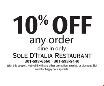 10% OFF any order, dine in only. With this coupon. Not valid with any other promotion, special, or discount. Not valid for happy hour specials.