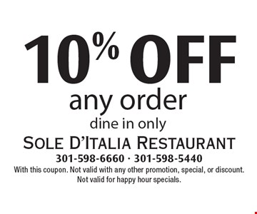 10% off any order. Dine in only. With this coupon. Not valid with any other promotion, special, or discount. Not valid for happy hour specials.