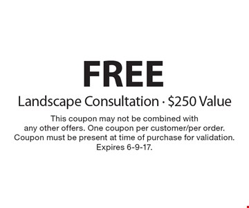 Free Landscape Consultation, $250 Value. This coupon may not be combined with any other offers. One coupon per customer/per order. Coupon must be present at time of purchase for validation. Expires 6-9-17.